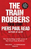 Piers Paul Read The Train Robbers: Their Story