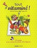 echange, troc Nathalie Roques, Peggy Nille - Tout vitaminé ! : 45 recettes pour cuisiner les fruits et les légumes