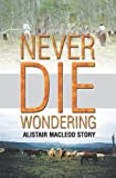 Never Die Wondering: The Alistair MacLeod Story (1921578386) by Macleod, Alistair