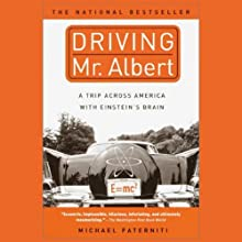 Driving Mr. Albert: A Trip Across America With Einstein's Brain (       UNABRIDGED) by Michael Paterniti Narrated by Casey Jones