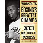 Workouts from Boxing's Greatest Champs: Get in Shape with Muhammad Ali, Fernando Vargas, Roy Jones Jr., and Other Legends book cover