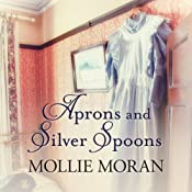 Aprons and Silver Spoons: The Heartwarming Memoirs of a 1930s Kitchen Maid | [Mollie Moran]