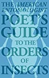 The American Entomologist Poets Guide to the Orders of Insects