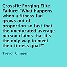 Crossfit: Forging Elite Failure (       UNABRIDGED) by Trevor Clinger Narrated by Jeffrey Whittle