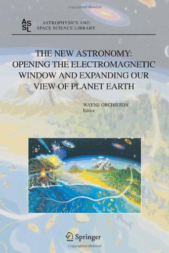 The New Astronomy: Opening The Electromagnetic Window And Expanding Our View Of Planet Earth: A Meeting To Honor Woody Sullivan On His 60Th Birthday (Astrophysics And Space Science Library)