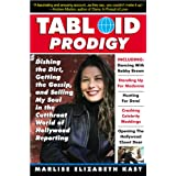 Tabloid Prodigy: Dishing the Dirt, Getting the Gossip, and Selling My Soul in the Cutthroat World of Hollywood Reportingby Marlise Kast