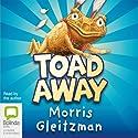 Toad Away Audiobook by Morris Gleitzman Narrated by Morris Gleitzman