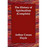 The History of Spiritualism  (Complete)by Sir Arthur Conan Doyle