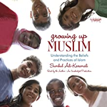 Growing Up Muslim: Understanding the Beliefs and Practices of Islam (       UNABRIDGED) by Sumbul Ali-Karamali Narrated by Sumbul Ali-Karamali