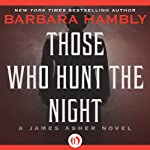 Those Who Hunt the Night: A James Asher Novel, Book 1 (       UNABRIDGED) by Barbara Hambly Narrated by Gildart Jackson
