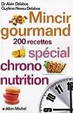 Mincir gourmand : Spécial chrono-nutrition 200 recettes