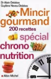 Mincir gourmand : Spcial chrono-nutrition 200 recettes
