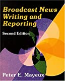 img - for Broadcast News Writing and Reporting by Peter E. Mayeux (2000-06-23) book / textbook / text book