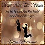 Ways Men Test Women: Pass His Tests and Have Him Twisted around Your Little Finger... | Greta Bereisaite