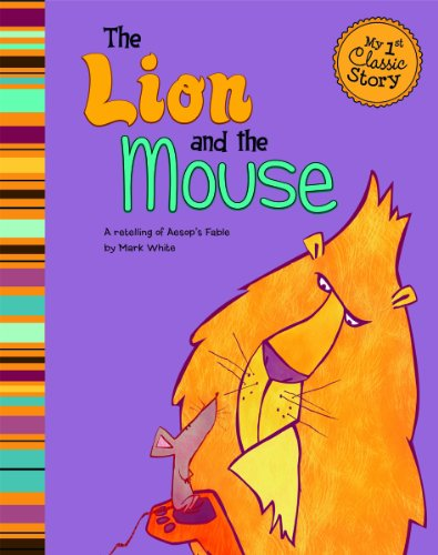 The Lion and the Mouse: A Retelling of Aesop's Fable (My First Classic Story)