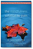 The Mindfulness Solution to Pain: Step-by-Step Techniques for Chronic Pain Management