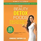 The Beauty Detox Foods: Discover the Top 50 Beauty Foods That Will Transform Your Body and Reveal a More Beautiful Youby Kimberly Snyder