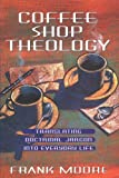 img - for Coffee Shop Theology: Translating Doctrinal Jargon Into Everyday Life book / textbook / text book