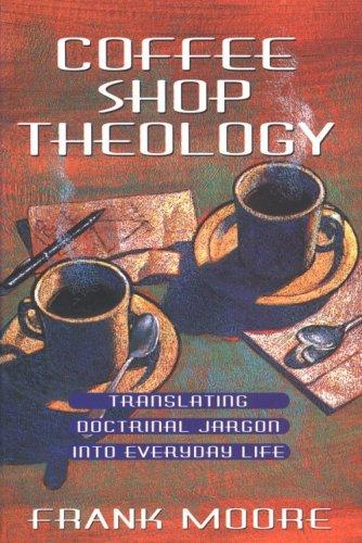 Coffee Shop Theology: Translating Doctrinal Jargon Into Everyday Life
