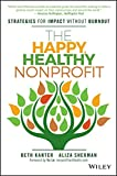 img - for The Happy, Healthy Nonprofit: Strategies for Impact without Burnout book / textbook / text book
