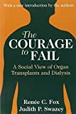 img - for The Courage to Fail: A Social View of Organ Transplants and Dialysis 2nd Edition by Fox, Renee C., Swazey, Judith P. (2001) Paperback book / textbook / text book