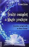 Traité complet de magie pratique. Exercices pratiques en 12 leçons