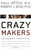 Crazy Makers: Getting Along with the Difficult People in Your Life