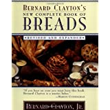 Bernard Clayton's New Complete Book of Breads: Revised and Expandedby Bernard Clayton