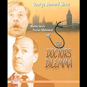 The Doctor's Dilemma (Dramatized) | [George Bernard Shaw]