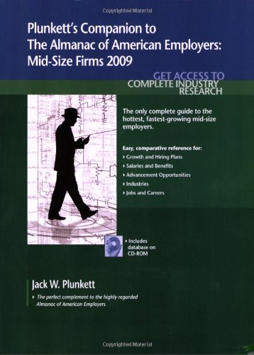 Plunkett'S Companion To The Almanac Of American Employers 2009: Market Research, Statistics & Trends Pertaining To America'S Hottest Mid-Size Employers
