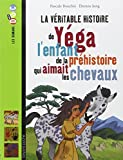 La véritable histoire de Yéga, l'enfant de la préhistoire qui aimait les chevaux