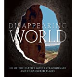 Disappearing World: 101 of the Earth's Most Extraordinary and Endangered Places ~ Alonzo C. Addison