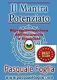 IL MANTRA POTENZIATO: RIPROGRAMMAZIONE DELL'INCONSCIO E INTUIZIONI (Collana: La ricerca della felicit� Vol. 6) (Italian Edition)
