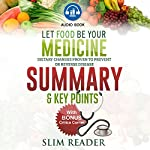 Let Food Be Your Medicine: Dietary Changes Proven to Prevent or Reverse Disease | Summary & Key Points with BONUS Critics Corner |  Slim Reader