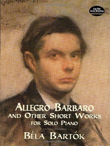 Allegro Barbaro and Other Short Works for Solo Piano...