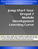 img - for Jump Start Your Drupal 7 Module Development Learning Curve: One of the missing links to understanding Module Development in Drupal book / textbook / text book