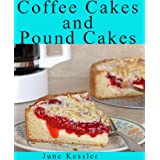 Coffee Cakes and Pound Cakes (Delicious Recipes Book 18) ~ June Kessler