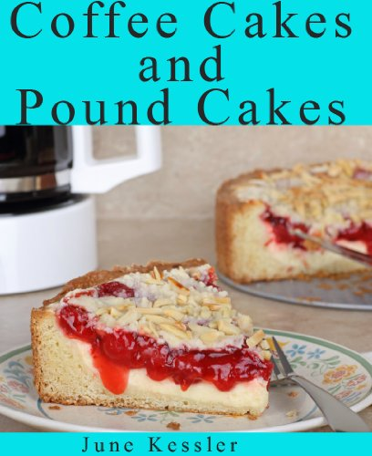 Free Kindle Book : Coffee Cakes and Pound Cakes (Delicious Recipes Book 18)