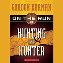 Hunting the Hunter: On the Run, Chase 6 (       UNABRIDGED) by Gordon Korman Narrated by Ben Rameaka