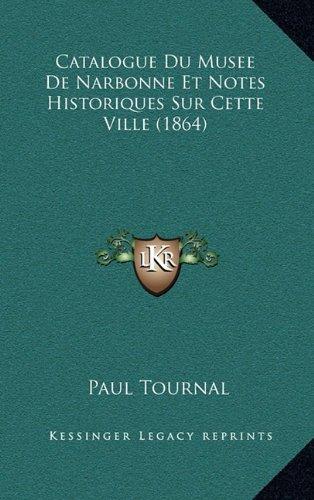 Catalogue Du Musee de Narbonne Et Notes Historiques Sur Cette Ville (1864)