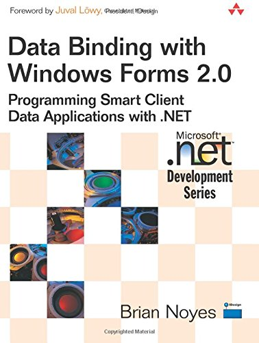 Data Binding with Windows Forms 2.0: Programming Smart Client Data Applications with .NET (Microsoft .Net Development Series)