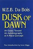 Dusk of Dawn: An Essay Toward an Autobiography of a Race Concept (Black Classics of Social Science)