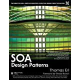 "SOA Design Patterns (Prentice Hall Service-Oriented Computing Series from Thomas ERL)von ""Thomas Erl"""