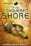 The Conquered Shore (Science Fiction Adventure) (Lodestone Book 5)