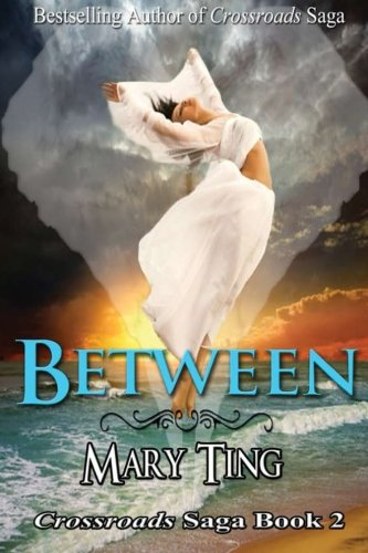 Between: Crossroads Saga by Mary Ting