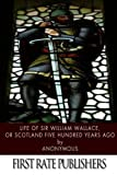 Life of Sir William Wallace, or Scotland Five Hundred Years Ago
