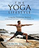 The Yoga Lifestyle: Using the Flexitarian Method to Ease Stress, Find Balance & Create a Healthy Life