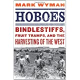 Hoboes: Bindlestiffs, Fruit Tramps, and the Harvesting of the West ~ Mark Wyman