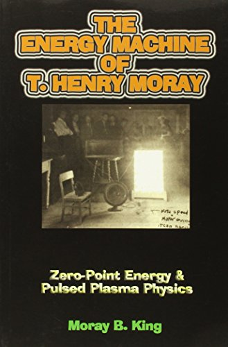 The Energy Machine of T. Henry Moray: Zero-Point Energy & Pulsed Plasma Physics