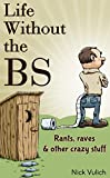 Life Without the BS: Rants, Raves and Other Crazy Stuff